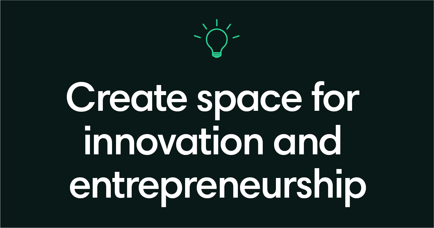 Create space for innovation and entrepreneurship