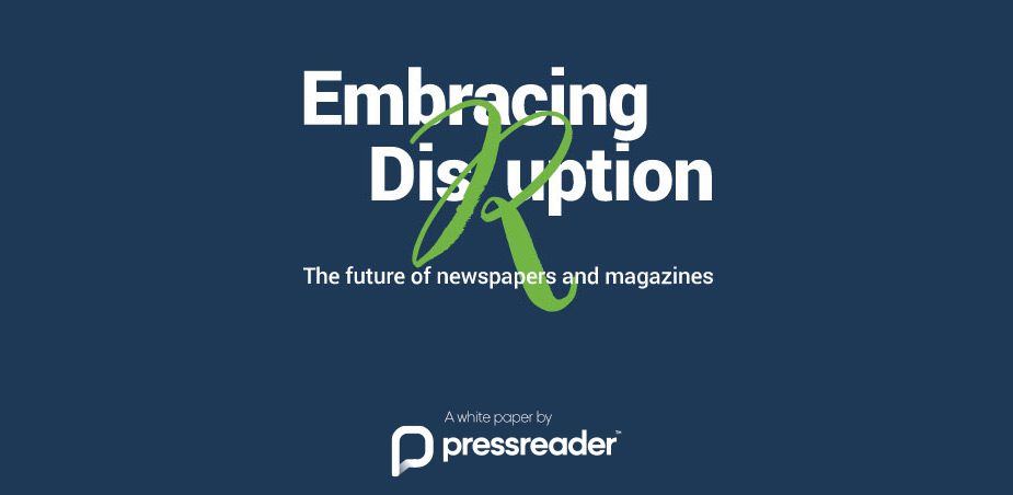 Embracing disruption: the future of newspapers and magazines white paper