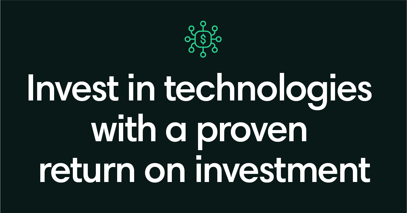 Invest in technologies with a proven return on investment